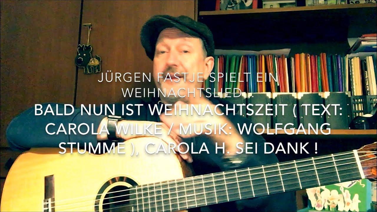 Bald Nun Ist Weihnachtszeit  ( Text: Carola Wilke / Musik: Wolfgang  Stumme ), H.v. Jf. ! für Bald Nun Ist Weihnachtszeit Text