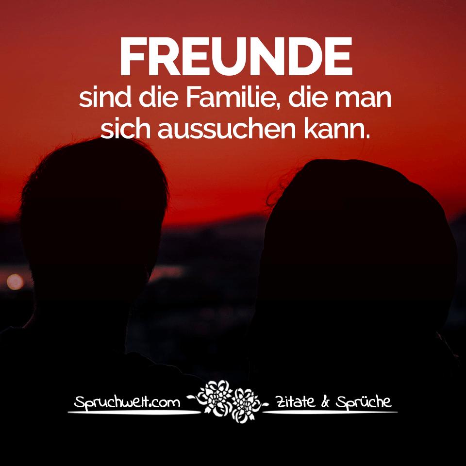 Freunde Sind Die Familie, Die Man Sich Aussuchen Kann ganzes Sprüche Freundschaft Familie