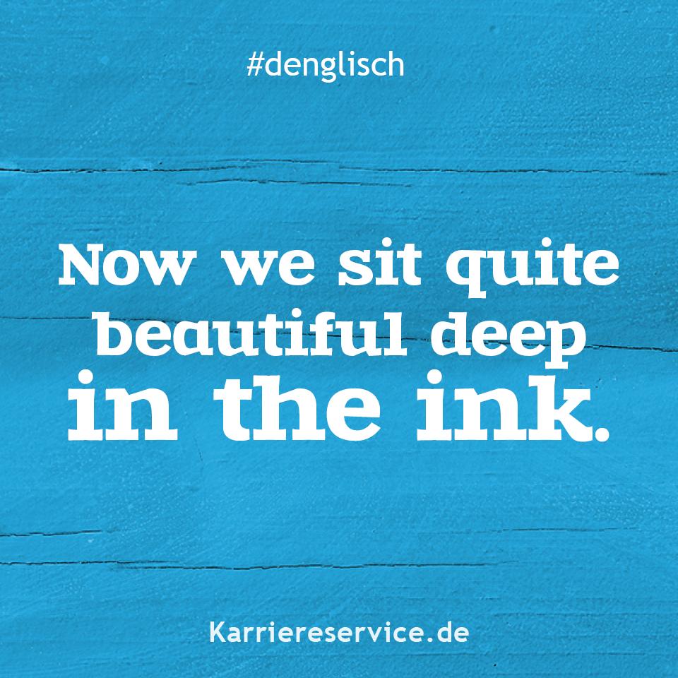 Redewendung: Jetzt Sitzen Wir Ganz Schön Tief In Der Tinte innen Von Tuten Und Blasen Keine Ahnung Englisch