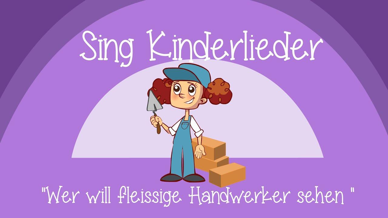 Wer Will Fleißige Handwerker Sehn - Kinderlieder Zum Mitsingen | Sing  Kinderlieder bei Wer Will Fleißige Handwerker Sehn Text